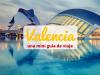 Valencia: mini guía para descubrir la Capital de la paella